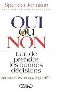 Oui ou non ? : l'art de prendre les bonnes décisions