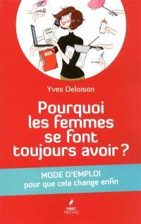 Pourquoi les femmes se font toujours avoir ? : mode d'emploi pour que cela change enfin