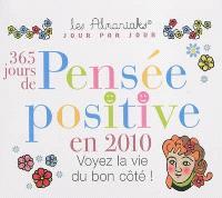 365 jours de pensée positive en 2010 : voyez la vie du bon côté !