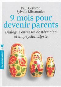 9 mois pour devenir parents : dialogue entre un obstétricien et un psychanalyste