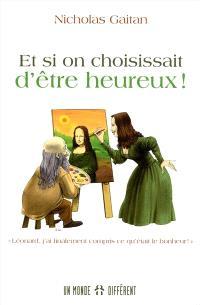 Et si on choisissait d'être heureux!  : «Léonard, j'ai finalement compris ce qu'était le bonheur!»