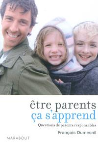 Etre parents ça s'apprend : questions de parents responsables