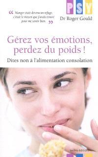 Gérez vos émotions, perdez du poids ! : dites non à l'alimentation consolation