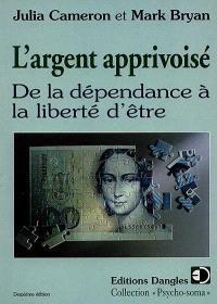 L'Argent apprivoisé : de la dépendance à la liberté d'être