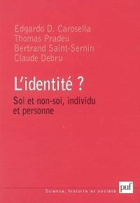 L'identité ? : soi et non-soi, individu et personne