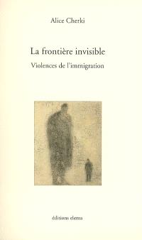 La frontière invisible : violences de l'immigration