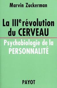 La IIIe révolution du cerveau : psychobiologie de la personnalité