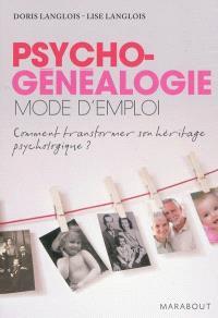 La psychogénéalogie : mode d'emploi : transformer son héritage psychologique