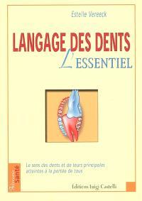 Langage des dents, l'essentiel : le sens des dents et de leurs principales atteintes à la portée de tous