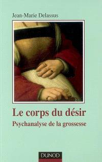 Le corps du désir : psychanalyse de la grossesse