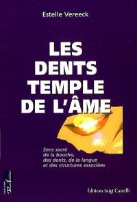 Les dents, temple de l'âme : sens sacré de la bouche, des dents, de la langue et des structures associées