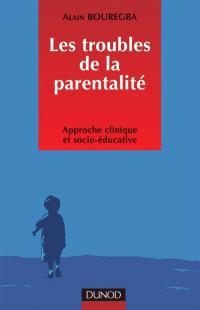 Les troubles de la parentalité : approche clinique et socio-éducative