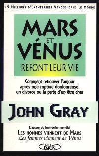 Mars et Vénus refont leur vie : comment retrouver l'amour après une rupture douloureuse, un divorce ou la perte d'un être cher