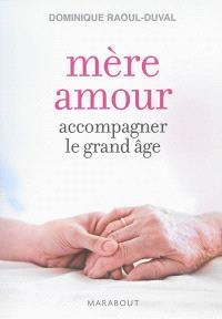 Mère amour : accompagner le grand âge