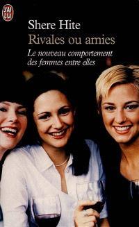 Rivales ou amies : le nouveau Rapport Hite sur les femmes d'aujourd'hui