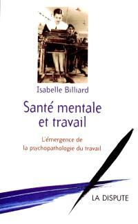 Santé mentale et travail : l'émergence de la psychopathologie du travail