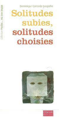 Solitudes subies, solitudes choisies