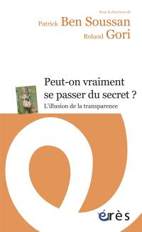 Peut-on vraiment se passer du secret ? : l'illusion de la transparence