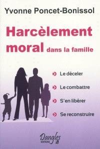 Harcèlement moral dans la famille : le déceler, le combattre, s'en libérer, se reconstruire