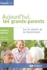Aujourd'hui, les grands-parents : sur le chemin de la transmision