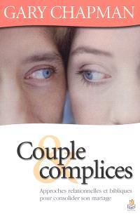 Couple & complices : approches relationnelles et bibliques pour consolider son mariage