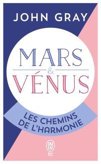 Mars et Vénus, les chemins de l'harmonie : pour mieux comprendre, accepter et apprécier l'autre sexe
