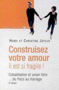 Construisez votre amour, il est si fragile ! : cohabitation et union libre... du Pacs au mariage