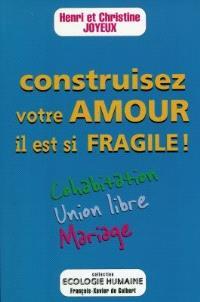 Construisez votre amour, il est si fragile ! : cohabitation, union libre, mariage