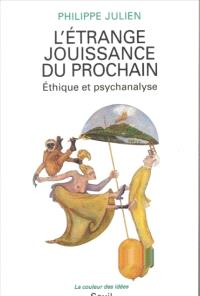 L'étrange jouissance du prochain : éthique et psychanalyse