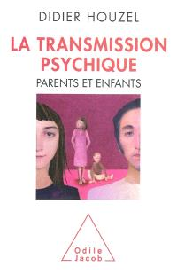 La transmission psychique : parents et enfants