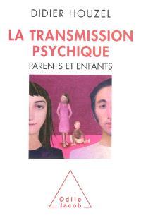 La transmission psychique : parents et enfants