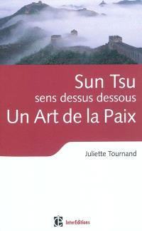 Sun Tsu, sens dessus dessous : un art de la paix