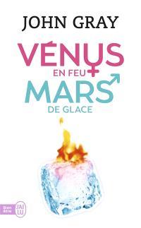 Vénus en feu, Mars de glace : les clés pour trouver la santé, l'harmonie et le bonheur