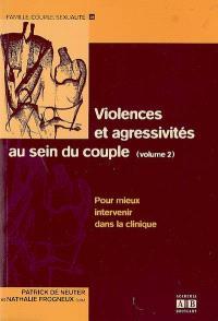 Violences et agressivités au sein du couple. Volume 2, Pour mieux intervenir dans la clinique