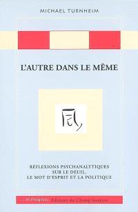 L'autre dans le même : réflexions psychanalytiques sur le deuil, le mot d'esprit et la politique