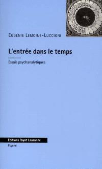 L'entrée dans le temps : essais psychanalytiques