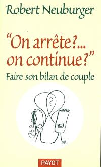 On arrête ? On continue ? : faire son bilan de couple