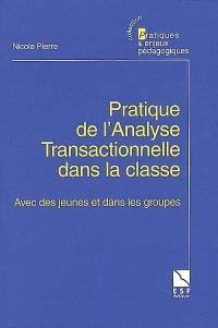Pratique de l'analyse transactionnelle dans la classe : avec des jeunes et dans les groupes