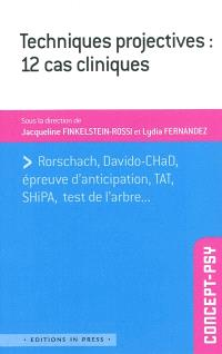 Techniques projectives : 12 cas cliniques : Rorschach, Davido-CHaD, épreuve d'anticipation, TAT, SHiPA, test de l'arbre...