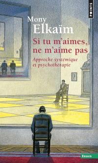 Si tu m'aimes, ne m'aime pas : pourquoi ne m'aimes-tu pas, toi qui prétends m'aimer ?, approche systémique et psychothérapie