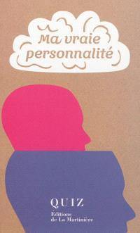 Ma vraie personnalité : en 40 tests, découvrez votre personnalité