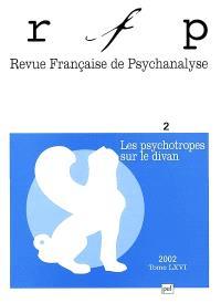 Revue française de psychanalyse. n° 2 (2002), Les psychotropes sur le divan