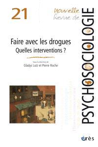 Nouvelle revue de psychosociologie. n° 21, Faire avec les drogues : quelles interventions ?
