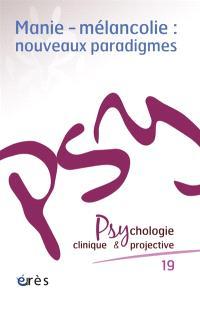 Psychologie clinique et projective. n° 19, Manie, mélancolie : nouveaux paradigmes