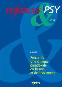Enfances et psy. n° 67, Précarité : une clinique paradoxale du besoin et de l'isolement