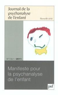 Journal de la psychanalyse de l'enfant. n° 1 (2011), Manifeste pour la psychanalyse de l'enfant