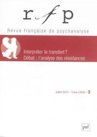 Revue française de psychanalyse. n° 3 (2013), Interpréter le transfert ?