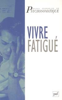 Revue française de psychosomatique, Vivre fatigué : actes du colloque, Paris, le 17 janvier 2004