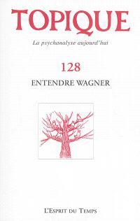Topique. n° 128, Entendre Wagner