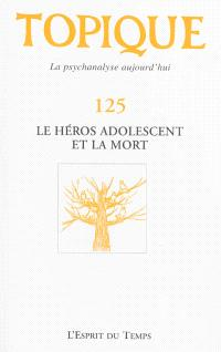 Topique. n° 125, Le héros adolescent et la mort